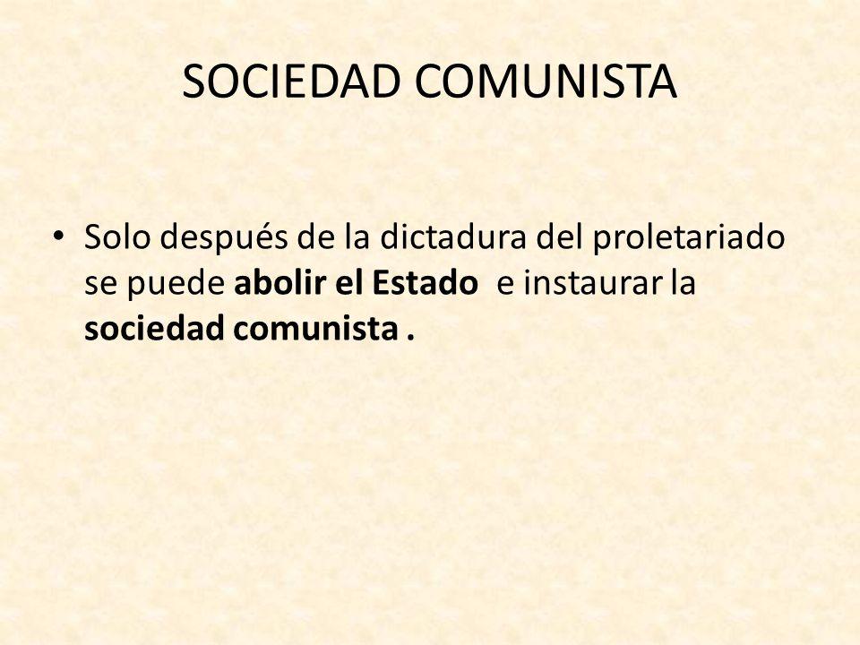 SOCIEDAD COMUNISTA En ella habrán desaparecido las diferencias de clase En ella los trabajadores se organizan en comunas en las que todo será de todos (los medios serán colectivos).