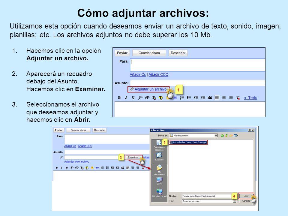Cómo adjuntar archivos: Utilizamos esta opción cuando deseamos enviar un archivo de texto, sonido, imagen; planillas; etc. Los archivos adjuntos no de