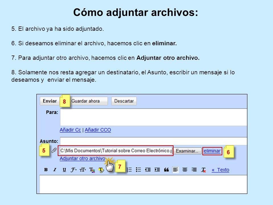 Cómo adjuntar archivos: 5. El archivo ya ha sido adjuntado. 6. Si deseamos eliminar el archivo, hacemos clic en eliminar. 7. Para adjuntar otro archiv