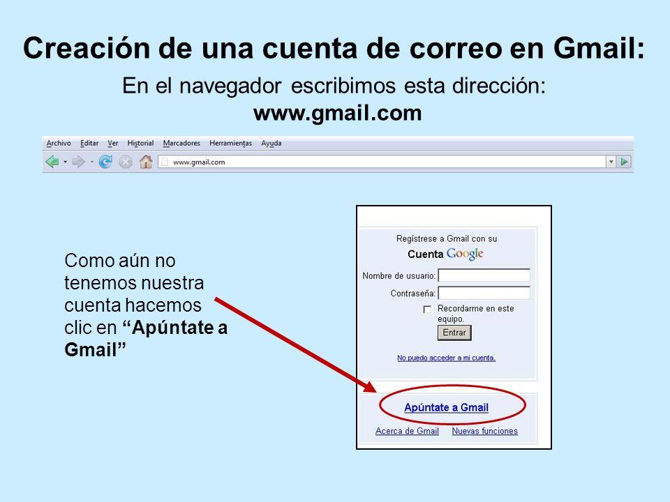 Creación de una cuenta de correo en Gmail: En el navegador escribimos esta dirección: www.gmail.com Como aún no tenemos nuestra cuenta hacemos clic en
