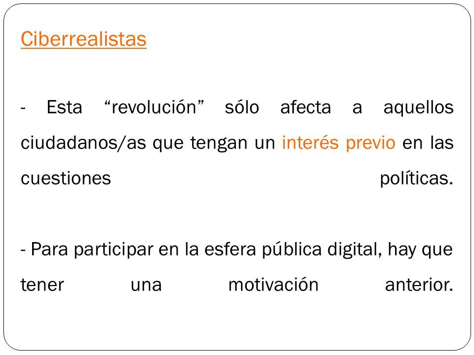 Ciberrealistas - Esta revolución sólo afecta a aquellos ciudadanos/as que tengan un interés previo en las cuestiones políticas. - Para participar en l