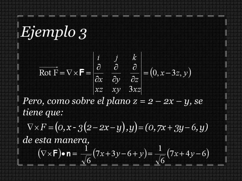 Pero, como sobre el plano z = 2 – 2x – y, se tiene que: de esta manera, Ejemplo 3