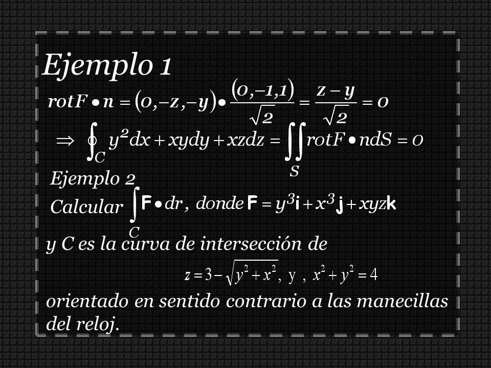 Ejemplo 1 Ejemplo 2 Calcular y C es la curva de intersección de orientado en sentido contrario a las manecillas del reloj.