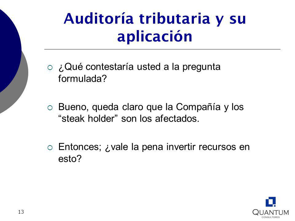 13 Auditoría tributaria y su aplicación ¿Qué contestaría usted a la pregunta formulada? Bueno, queda claro que la Compañía y los steak holder son los