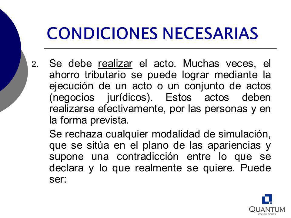 CONDICIONES NECESARIAS 2. Se debe realizar el acto. Muchas veces, el ahorro tributario se puede lograr mediante la ejecución de un acto o un conjunto