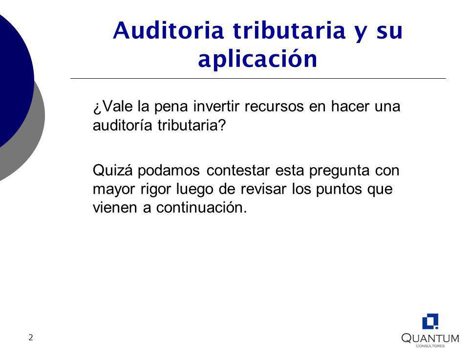 2 Auditoria tributaria y su aplicación ¿Vale la pena invertir recursos en hacer una auditoría tributaria? Quizá podamos contestar esta pregunta con ma