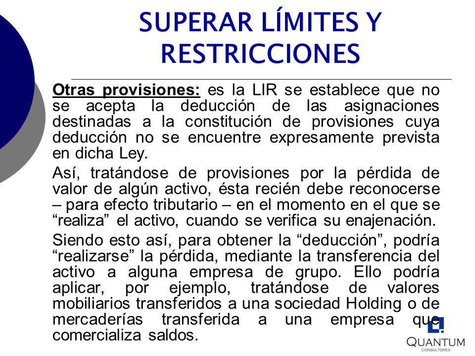 Otras provisiones: es la LIR se establece que no se acepta la deducción de las asignaciones destinadas a la constitución de provisiones cuya deducción