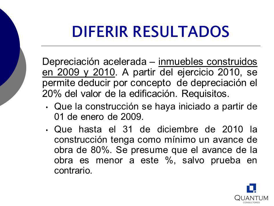 DIFERIR RESULTADOS Depreciación acelerada – inmuebles construidos en 2009 y 2010. A partir del ejercicio 2010, se permite deducir por concepto de depr