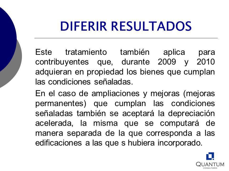 DIFERIR RESULTADOS Este tratamiento también aplica para contribuyentes que, durante 2009 y 2010 adquieran en propiedad los bienes que cumplan las cond