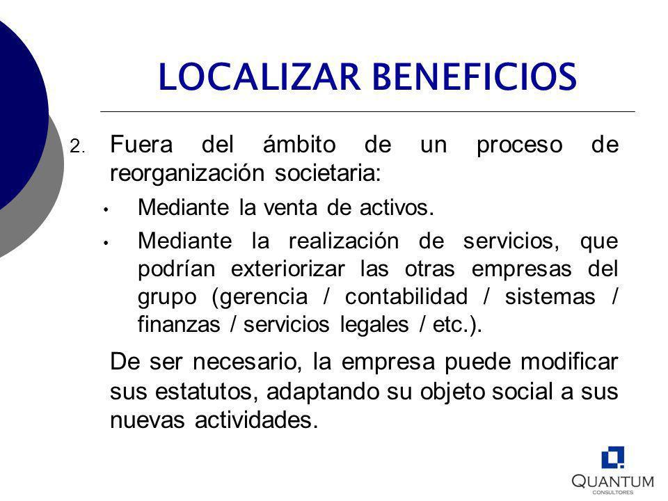 LOCALIZAR BENEFICIOS 2. Fuera del ámbito de un proceso de reorganización societaria: Mediante la venta de activos. Mediante la realización de servicio
