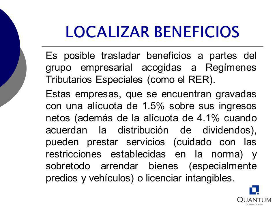 LOCALIZAR BENEFICIOS Es posible trasladar beneficios a partes del grupo empresarial acogidas a Regímenes Tributarios Especiales (como el RER). Estas e