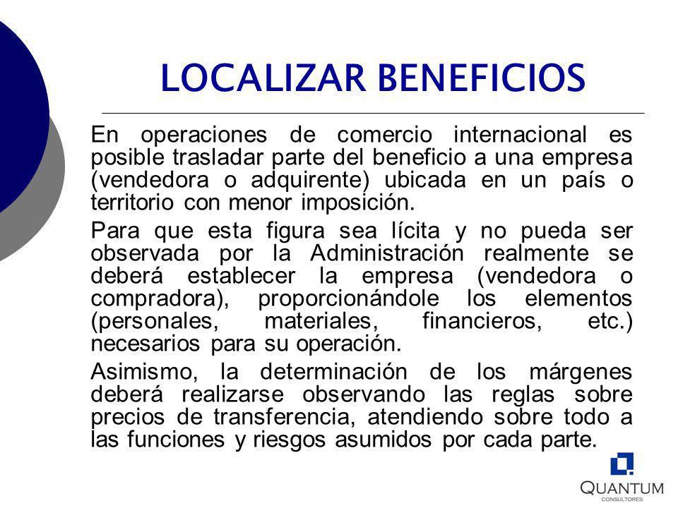 LOCALIZAR BENEFICIOS En operaciones de comercio internacional es posible trasladar parte del beneficio a una empresa (vendedora o adquirente) ubicada