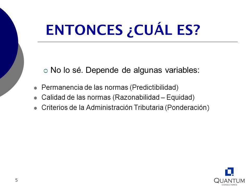 5 ENTONCES ¿CUÁL ES? No lo sé. Depende de algunas variables: Permanencia de las normas (Predictibilidad) Calidad de las normas (Razonabilidad – Equida