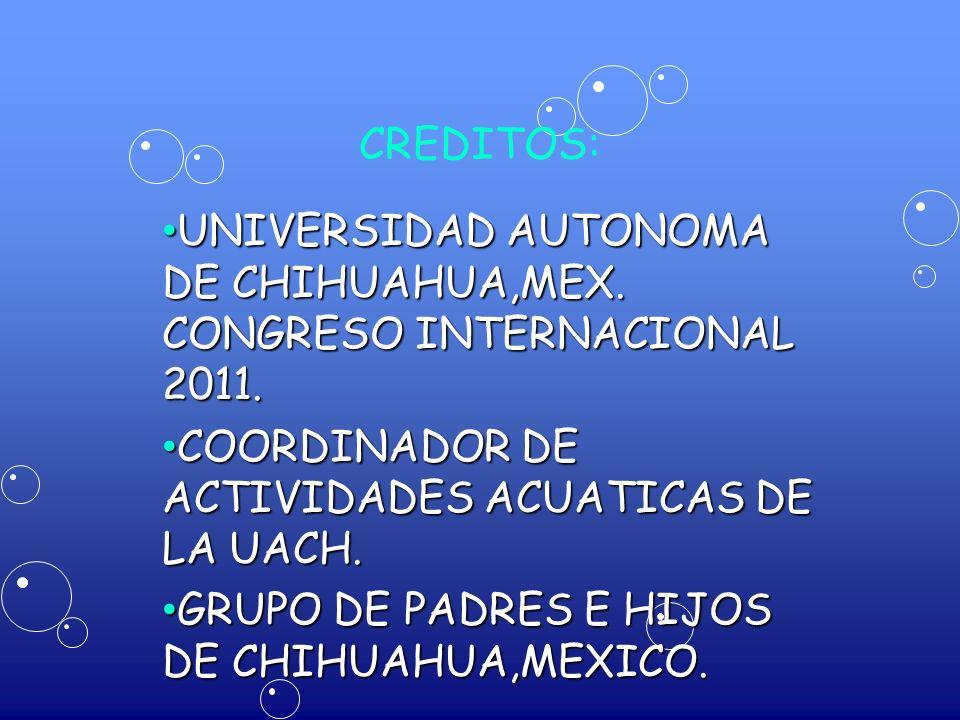 CREDITOS: UNIVERSIDAD AUTONOMA DE CHIHUAHUA,MEX. CONGRESO INTERNACIONAL 2011. UNIVERSIDAD AUTONOMA DE CHIHUAHUA,MEX. CONGRESO INTERNACIONAL 2011. COOR