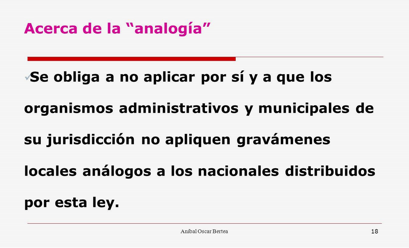Aníbal Oscar Bertea 18 Se obliga a no aplicar por sí y a que los organismos administrativos y municipales de su jurisdicción no apliquen gravámenes lo