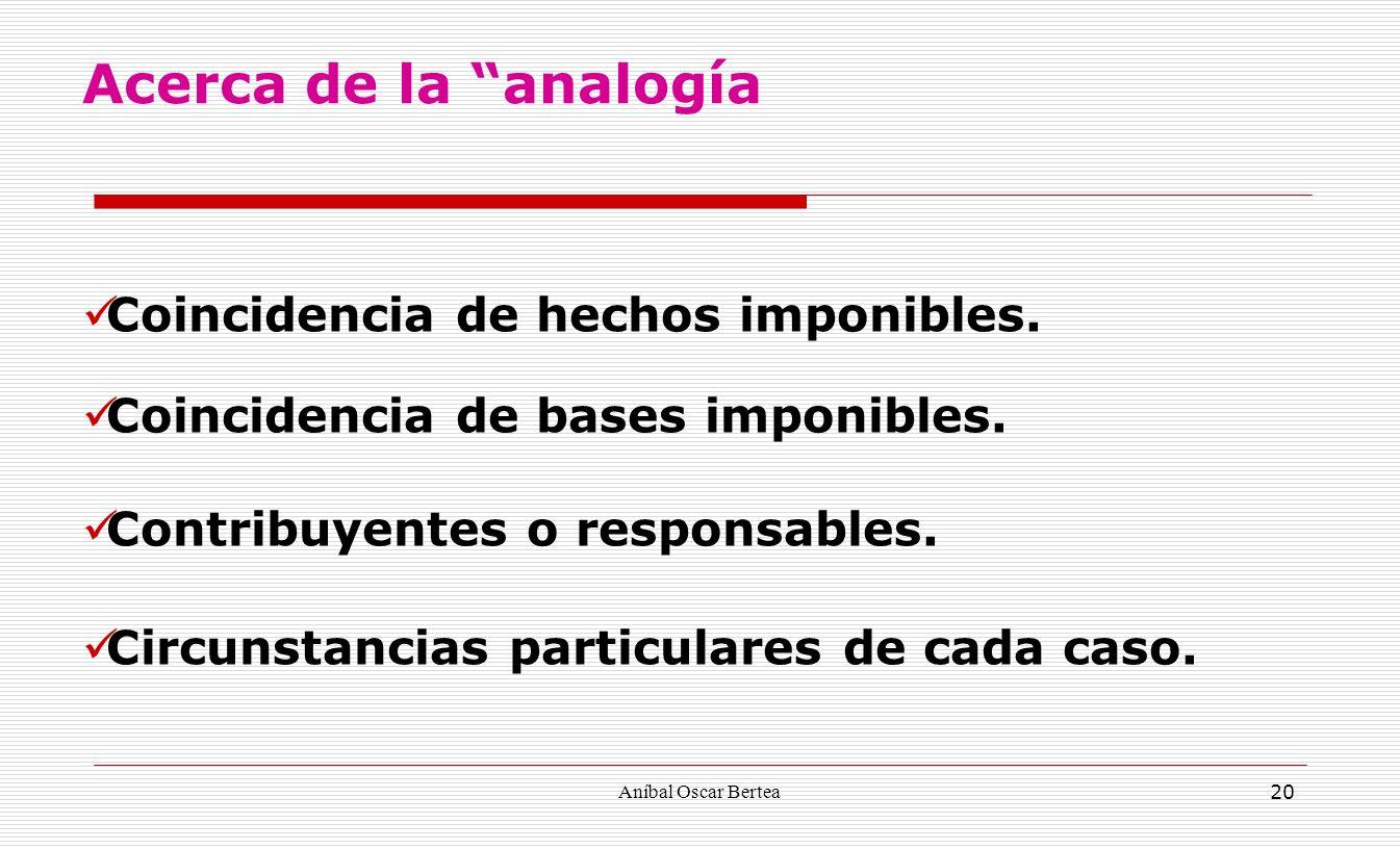 Aníbal Oscar Bertea 20 Coincidencia de hechos imponibles. Coincidencia de bases imponibles. Contribuyentes o responsables. Circunstancias particulares