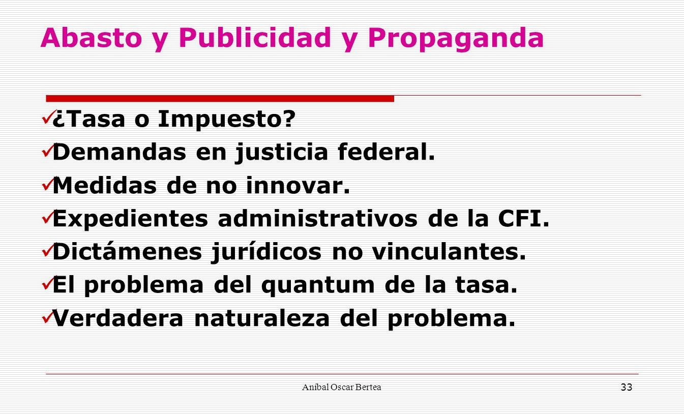 Aníbal Oscar Bertea 33 ¿Tasa o Impuesto? Demandas en justicia federal. Medidas de no innovar. Expedientes administrativos de la CFI. Dictámenes jurídi
