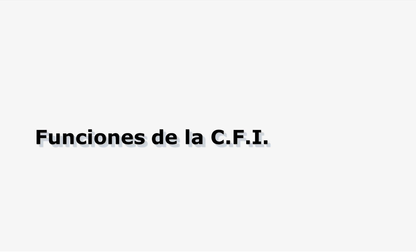 Funciones de la C.F.I. Funciones de la C.F.I.