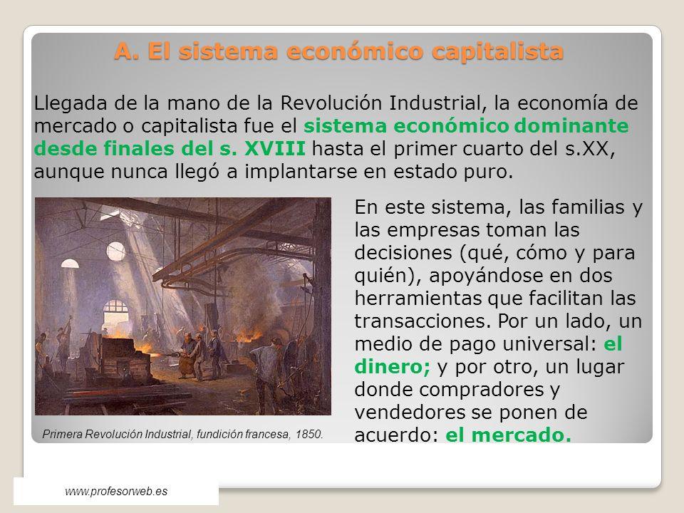 A. El sistema económico capitalista Llegada de la mano de la Revolución Industrial, la economía de mercado o capitalista fue el sistema económico domi