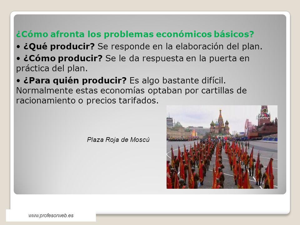 www.profesorweb.es ¿Cómo afronta los problemas económicos básicos? ¿Qué producir? Se responde en la elaboración del plan. ¿Cómo producir? Se le da res