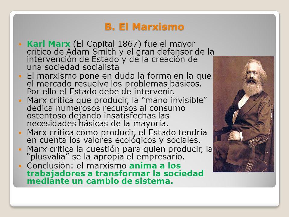B. El Marxismo Karl Marx (El Capital 1867) fue el mayor crítico de Adam Smith y el gran defensor de la intervención de Estado y de la creación de una