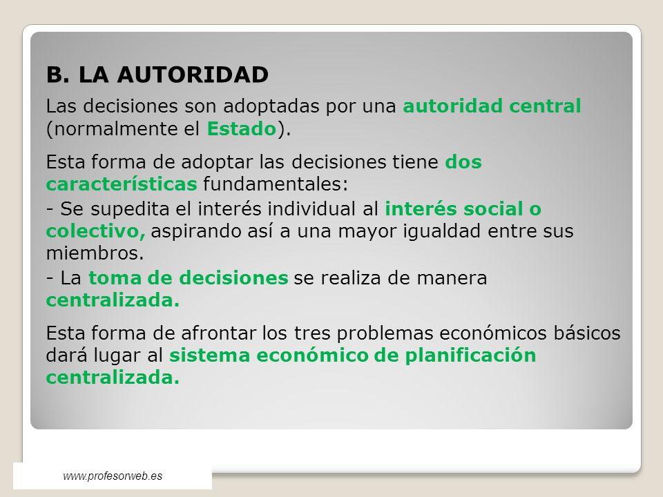 B. LA AUTORIDAD Las decisiones son adoptadas por una autoridad central (normalmente el Estado). Esta forma de adoptar las decisiones tiene dos caracte
