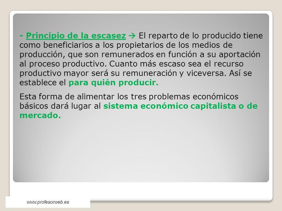 - Principio de la escasez El reparto de lo producido tiene como beneficiarios a los propietarios de los medios de producción, que son remunerados en f