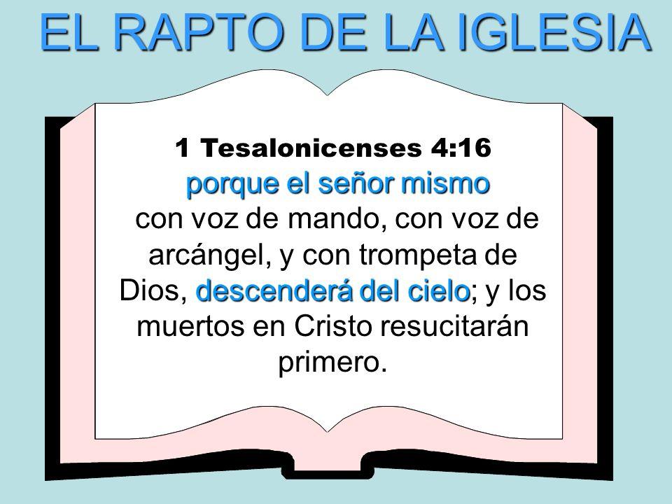 1 Tesalonicenses 4:16 porque el señor mismo descenderá del cielo con voz de mando, con voz de arcángel, y con trompeta de Dios, descenderá del cielo;