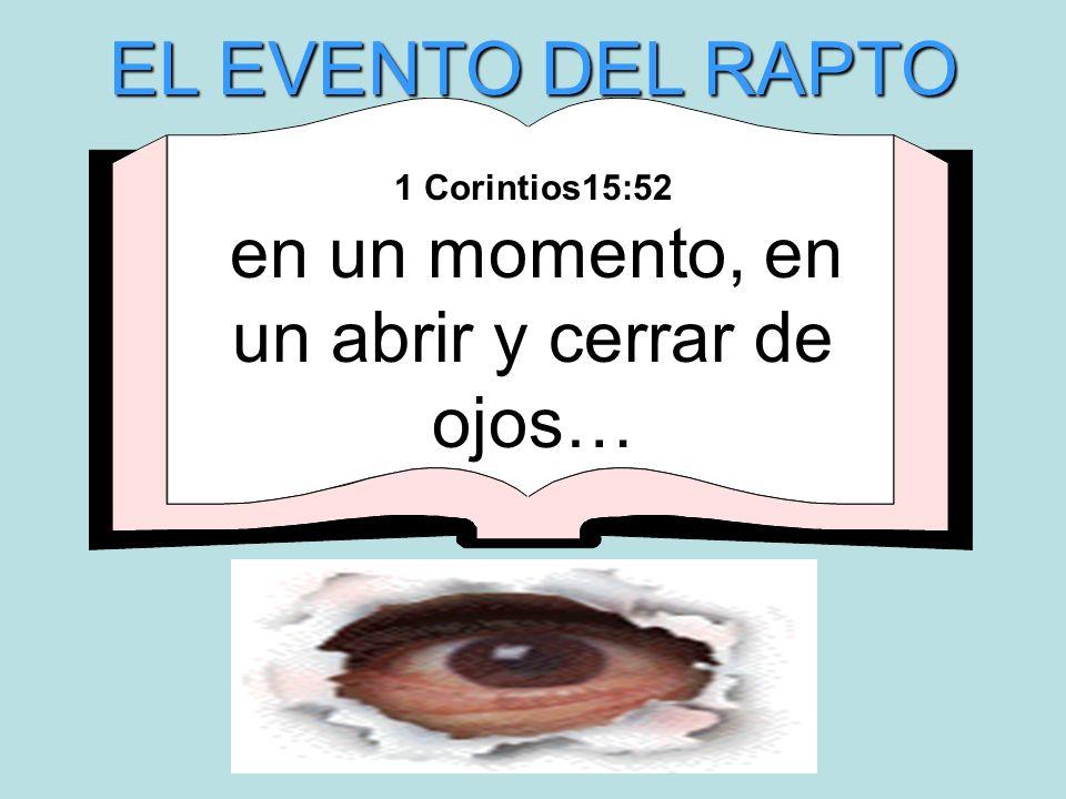 1 Corintios15:52 en un momento, en un abrir y cerrar de ojos… EL EVENTO DEL RAPTO
