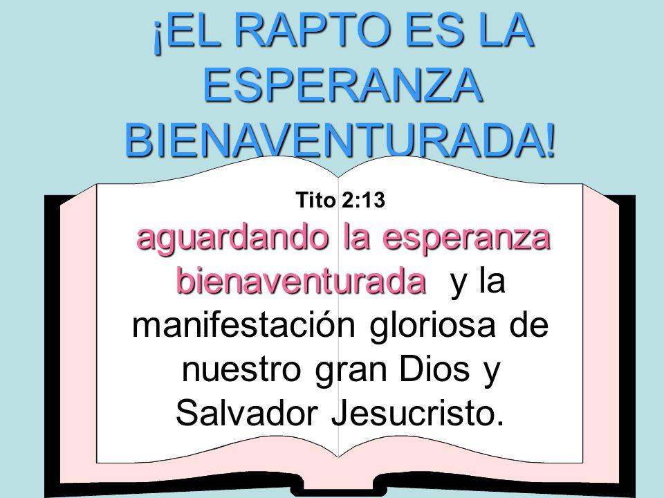 ¡EL RAPTO ES LA ESPERANZA BIENAVENTURADA! aguardando la esperanza bienaventurada Tito 2:13 aguardando la esperanza bienaventurada y la manifestación g