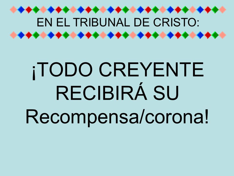 ¡TODO CREYENTE RECIBIRÁ SU Recompensa/corona! EN EL TRIBUNAL DE CRISTO: