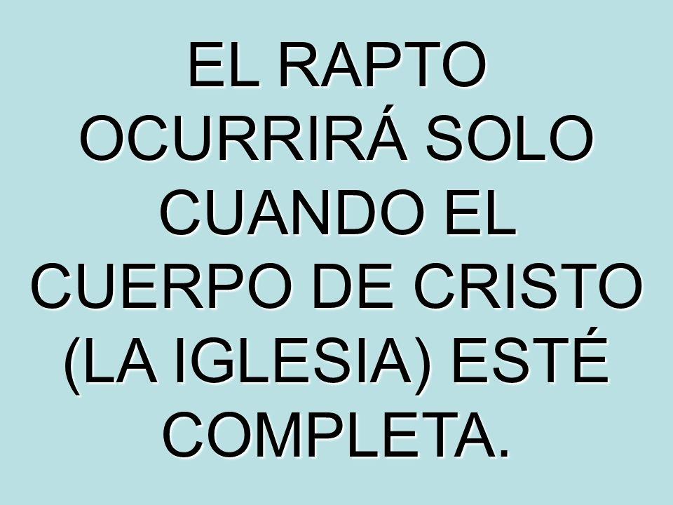 EL RAPTO OCURRIRÁ SOLO CUANDO EL CUERPO DE CRISTO (LA IGLESIA) ESTÉ COMPLETA.