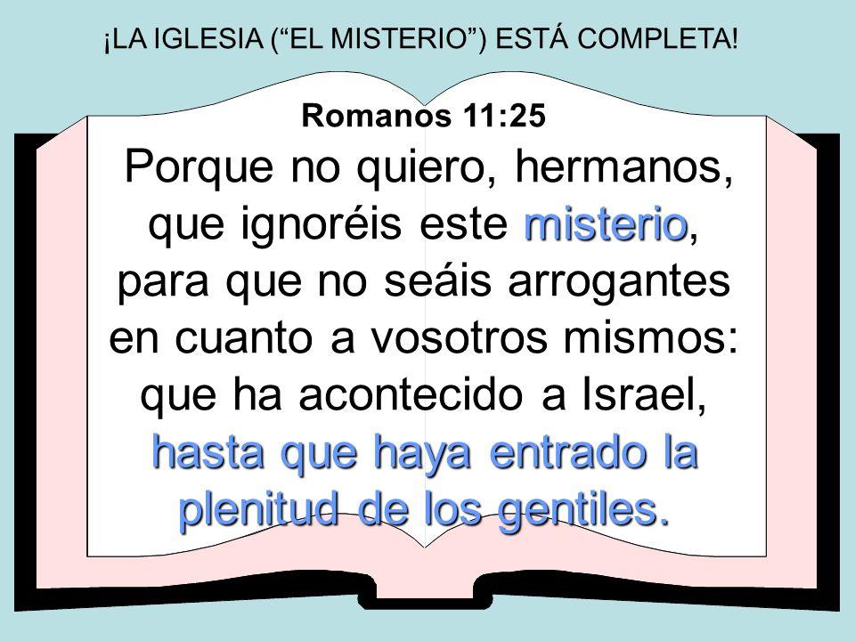 misterio hasta que haya entrado la plenitud de los gentiles. Romanos 11:25 Porque no quiero, hermanos, que ignoréis este misterio, para que no seáis a