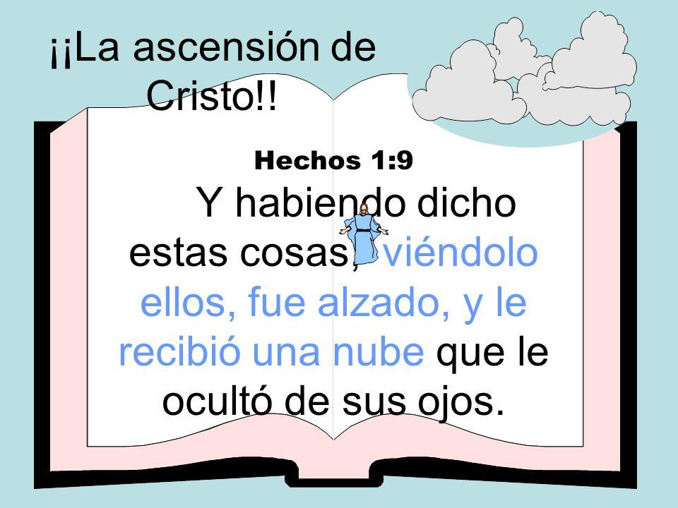 Hechos 1:9 Y habiendo dicho estas cosas, viéndolo ellos, fue alzado, y le recibió una nube que le ocultó de sus ojos. ¡¡La ascensión de Cristo!!