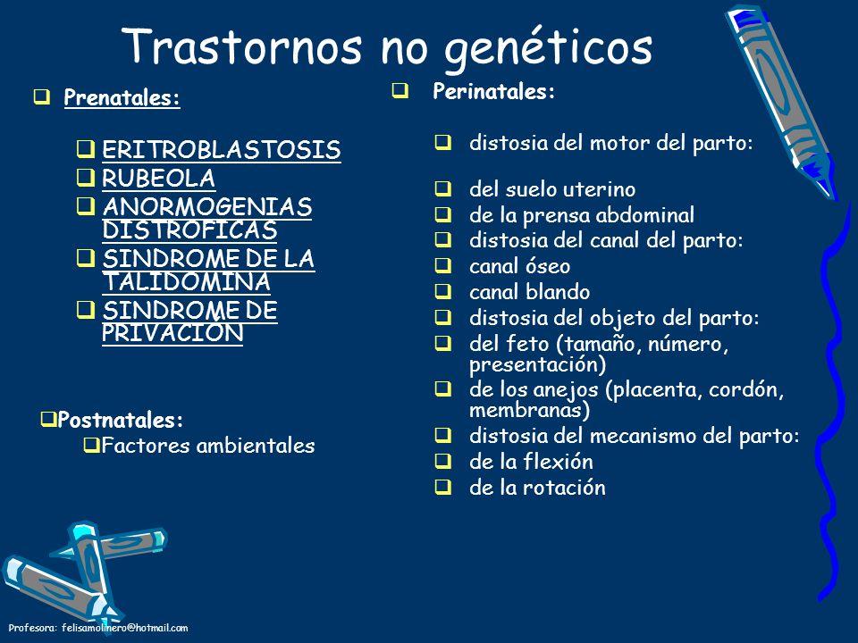 Profesora: felisamolinero@hotmail.com Trastornos no genéticos Prenatales: ERITROBLASTOSIS RUBEOLA ANORMOGENIAS DISTROFICAS SINDROME DE LA TALIDOMINA S