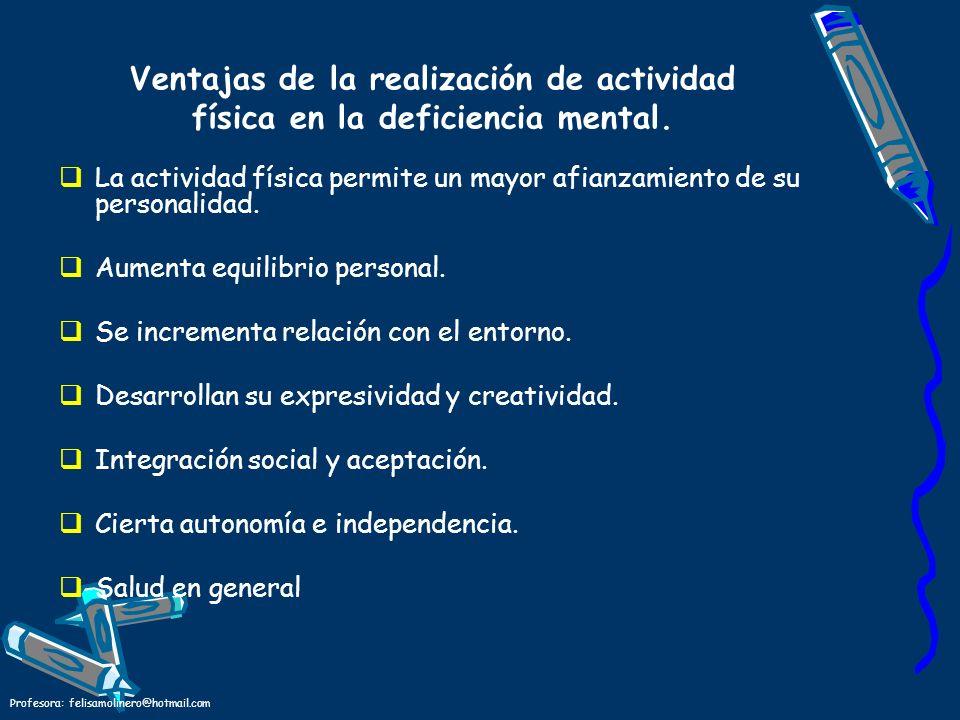 Ventajas de la realización de actividad física en la deficiencia mental. La actividad física permite un mayor afianzamiento de su personalidad. Aument