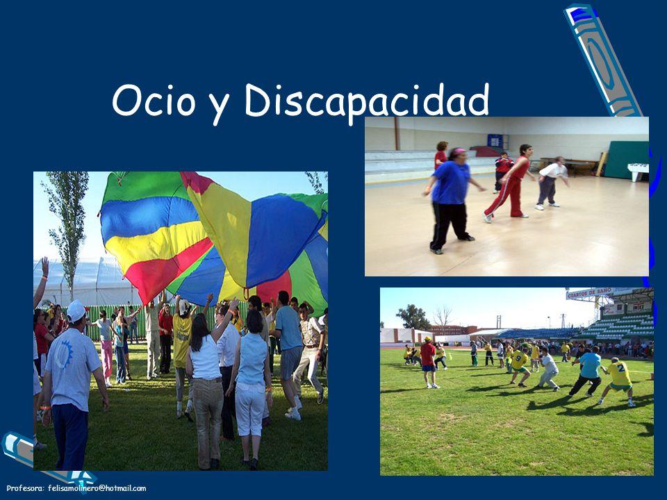 Profesora: felisamolinero@hotmail.com Ocio y Discapacidad