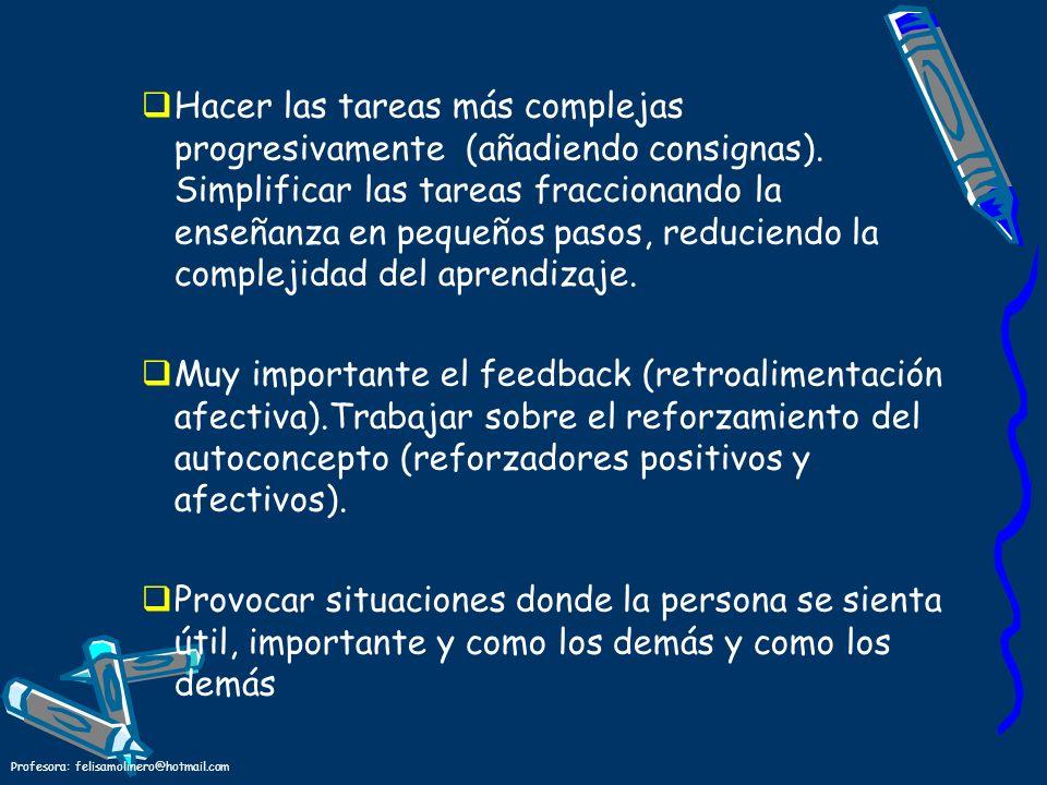 Profesora: felisamolinero@hotmail.com Hacer las tareas más complejas progresivamente (añadiendo consignas). Simplificar las tareas fraccionando la ens