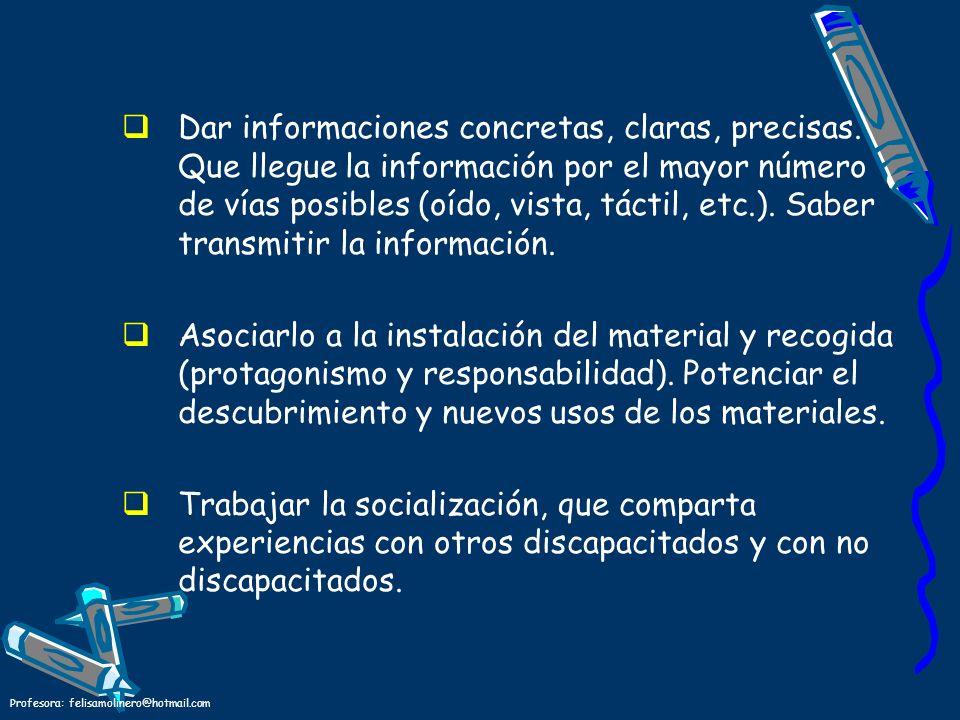 Profesora: felisamolinero@hotmail.com Dar informaciones concretas, claras, precisas. Que llegue la información por el mayor número de vías posibles (o