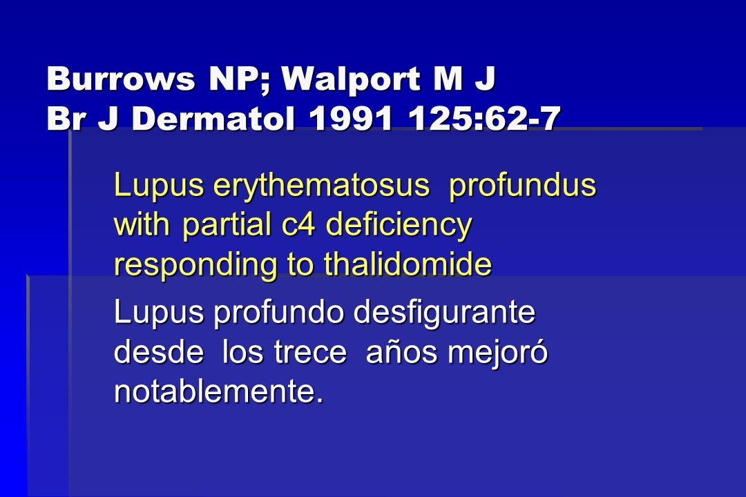 Burrows NP; Walport M J Br J Dermatol 1991 125:62-7 Lupus erythematosus profundus with partial c4 deficiency responding to thalidomide Lupus profundo