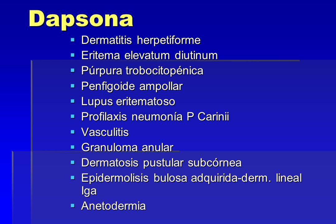 Dapsona Dermatitis herpetiforme Dermatitis herpetiforme Eritema elevatum diutinum Eritema elevatum diutinum Púrpura trobocitopénica Púrpura trobocitop