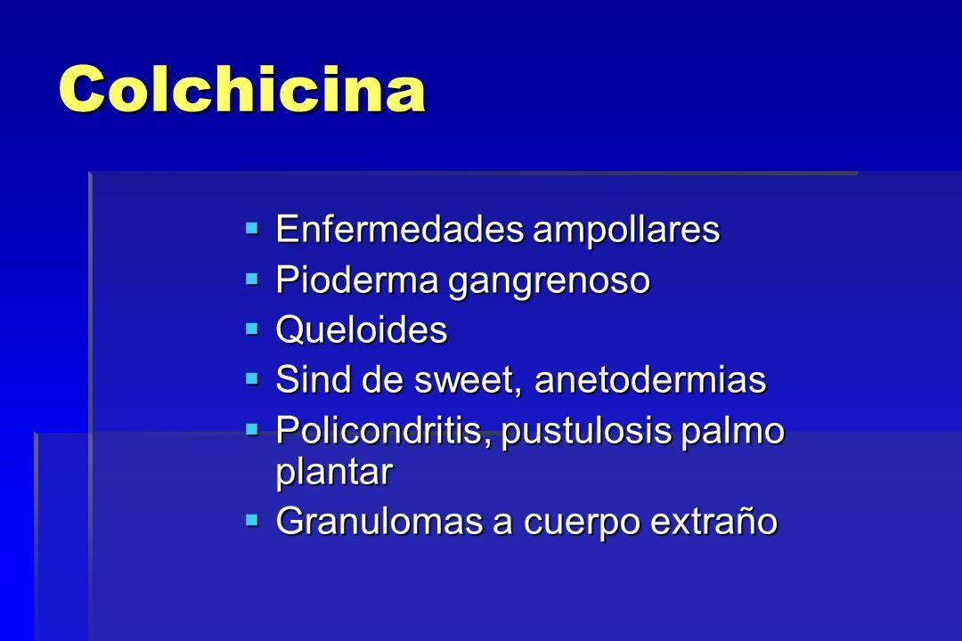 Colchicina Enfermedades ampollares Enfermedades ampollares Pioderma gangrenoso Pioderma gangrenoso Queloides Queloides Sind de sweet, anetodermias Sin