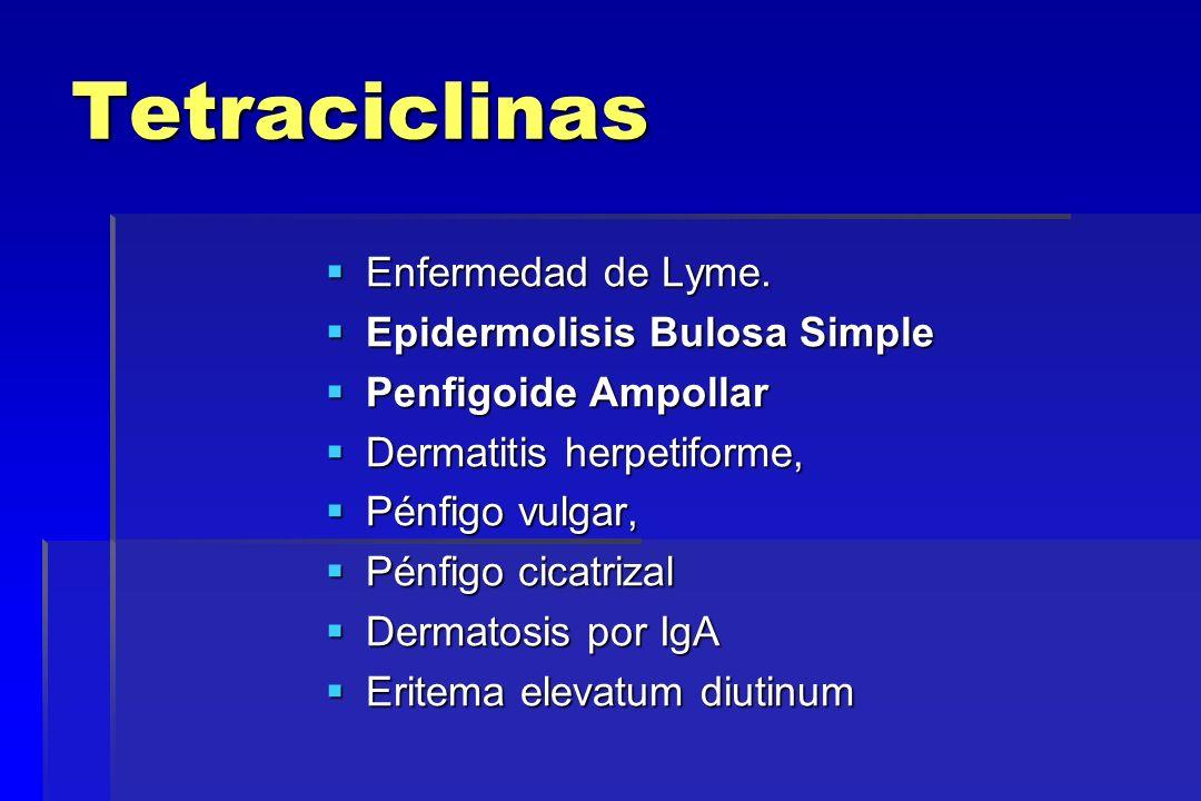 Tetraciclinas Enfermedad de Lyme. Enfermedad de Lyme. Epidermolisis Bulosa Simple Epidermolisis Bulosa Simple Penfigoide Ampollar Penfigoide Ampollar