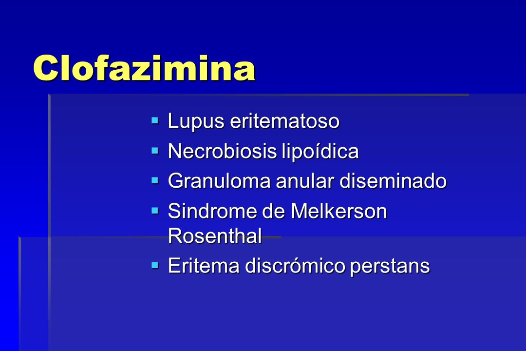 Clofazimina Lupus eritematoso Lupus eritematoso Necrobiosis lipoídica Necrobiosis lipoídica Granuloma anular diseminado Granuloma anular diseminado Si