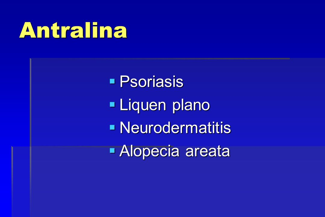 Antralina Psoriasis Psoriasis Liquen plano Liquen plano Neurodermatitis Neurodermatitis Alopecia areata Alopecia areata