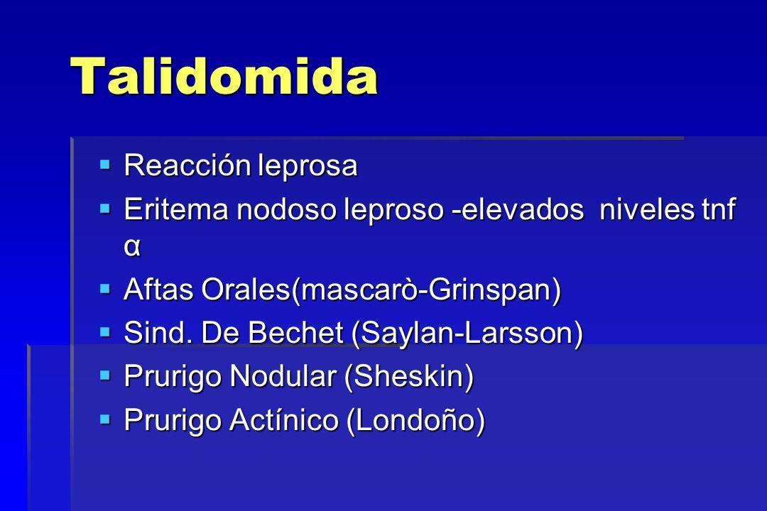 Talidomida Reacción leprosa Reacción leprosa Eritema nodoso leproso -elevados niveles tnf α Eritema nodoso leproso -elevados niveles tnf α Aftas Orale