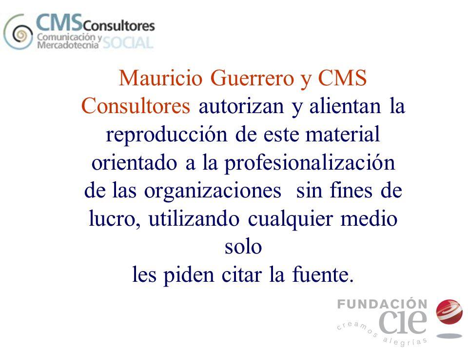 Mauricio Guerrero y CMS Consultores autorizan y alientan la reproducción de este material orientado a la profesionalización de las organizaciones sin