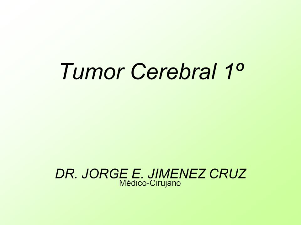 Clasificación Tumores 1º pueden ser de parénquima cerebral, meninges, nervios craneales, hipófisis y glándula pineal.
