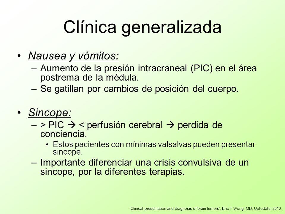 Clínica generalizada Nausea y vómitos: –Aumento de la presión intracraneal (PIC) en el área postrema de la médula. –Se gatillan por cambios de posició