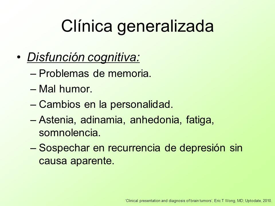 Clínica generalizada Disfunción cognitiva: –Problemas de memoria. –Mal humor. –Cambios en la personalidad. –Astenia, adinamia, anhedonia, fatiga, somn